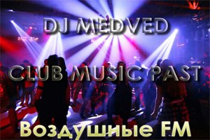 Live-Show; DJ MEDVED - CLUB MUSIC PAST^_^